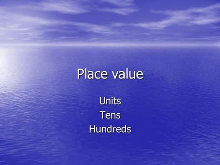 Place value UnitsTensHundreds. Place value – look at the number 345 34 5 3 is in the hundreds position and has the value of 300 4 is in the tens position.