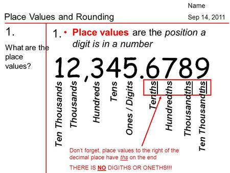 1. 1. Place values are the position a digit is in a number