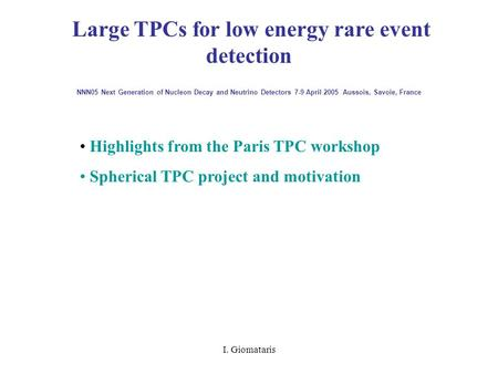 I. Giomataris Large TPCs for low energy rare event detection NNN05 Next Generation of Nucleon Decay and Neutrino Detectors 7-9 April 2005 Aussois, Savoie,