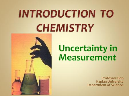 Uncertainty in Measurement Professor Bob Kaplan University Department of Science 1.