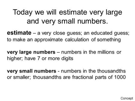 Today we will estimate very large and very small numbers.