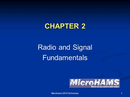 CHAPTER 2 Radio and Signal Fundamentals Microhams 2010 Technician 1.