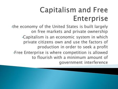 The economy of the United States is built largely on free markets and private ownership Capitalism is an economic system in which private citizens own.