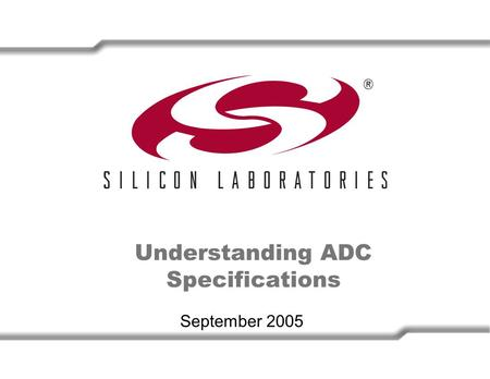 Understanding ADC Specifications September 2005. 2 Definition of Terms 000 Analogue Input Voltage 001 010 011 100 101 110 111 Digital Output Code FS1/2.