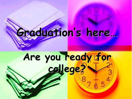 Graduation's here… Are you ready for college?. Why are we here? Acquiring Professional e-Mail Account College Admissions Completing College Applications.