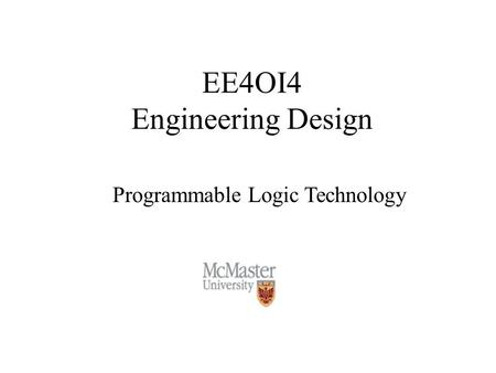 EE4OI4 Engineering Design Programmable Logic Technology.