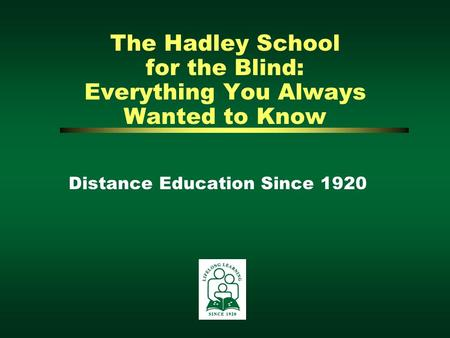 The Hadley School for the Blind: Everything You Always Wanted to Know Distance Education Since 1920.
