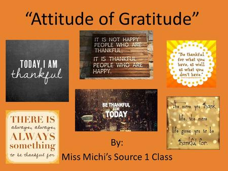 """Attitude of Gratitude"" By: Miss Michi's Source 1 Class."