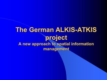 The German ALKIS-ATKIS project A new approach to spatial information management.