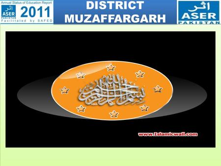 DISTRICT MUZAFFARGARH. ASER PAKISTAN 2011  ASER- Annual Status of Education report is a survey of the quality of education.  ASER seeks to fill a.