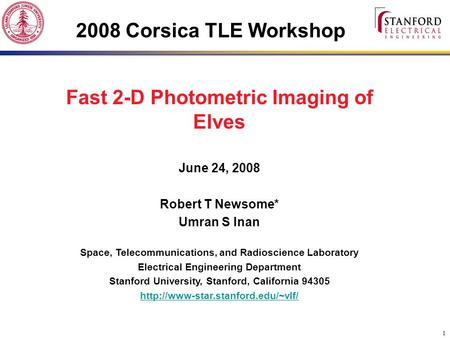 1 2008 Corsica TLE Workshop Fast 2-D Photometric Imaging of Elves June 24, 2008 Robert T Newsome* Umran S Inan Space, Telecommunications, and Radioscience.