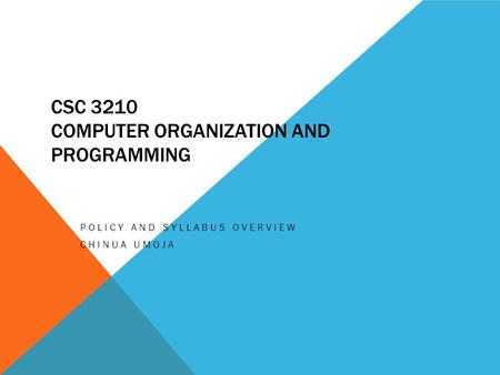 CSC 3210 COMPUTER ORGANIZATION AND PROGRAMMING POLICY AND SYLLABUS OVERVIEW CHINUA UMOJA.