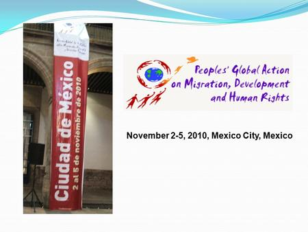 November 2-5, 2010, Mexico City, Mexico. PGA process: was established in 2006 The purpose was: To establish a human rights framework Assert the voices.