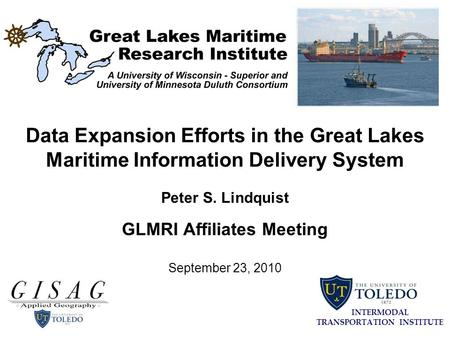 Data Expansion Efforts in the Great Lakes Maritime Information Delivery System Peter S. Lindquist GLMRI Affiliates Meeting September 23, 2010 INTERMODAL.