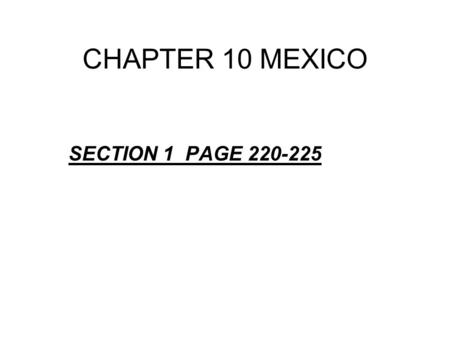 CHAPTER 10 MEXICO SECTION 1 PAGE 220-225. I. MEXICO—TOTAL PHYSICAL LANDFORMS A) MOUNTAINS DOMINATE THE CENTRAL REGION OF MEXICO 1) SIERRA MADRE OCCIDENTAL—LOCATED.