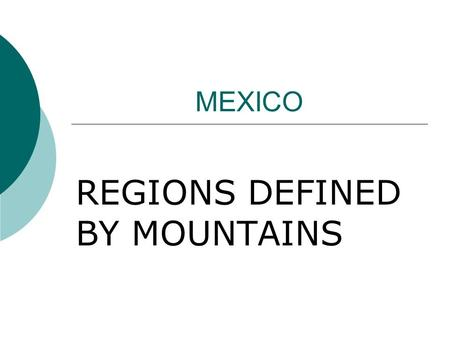 MEXICO REGIONS DEFINED BY MOUNTAINS. Why Live in the Central Plateau?  Climate Arid to tropical wet and dry  Farmlands Best area for farming.