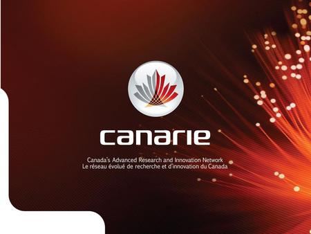 What is CANARIE? CANARIE runs Canada's only national high-bandwidth network for research & education Connects one million users at 1,100 institutions.