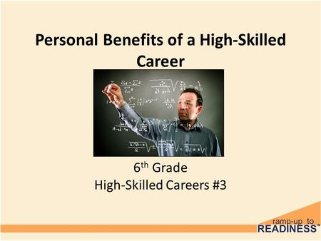 Personal Benefits of a High-Skilled Career 6 th Grade High-Skilled Careers #3.
