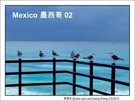 Mexico 墨西哥 02 李常生 (Eddie Lee) Lee Chang Sheng 3/3/2010.