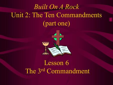 Lesson 6 The 3 rd Commandment Built On A Rock Unit 2: The Ten Commandments (part one)