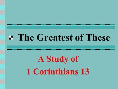 The Greatest of These A Study of 1 Corinthians 13.