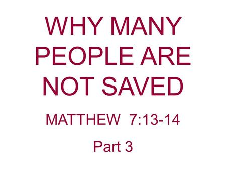 WHY MANY PEOPLE ARE NOT SAVED MATTHEW 7:13-14 Part 3.