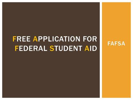 FAFSA FREE APPLICATION FOR FEDERAL STUDENT AID. The FAFSA is the primary form of government aid.  In order to receive financial aid, or many scholarships.