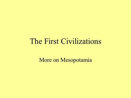 The First Civilizations More on Mesopotamia. The Phoenicians 1.Bordered by the Mediterranean Sea and a Mountain Range, the Phoenicians became expert sailors.