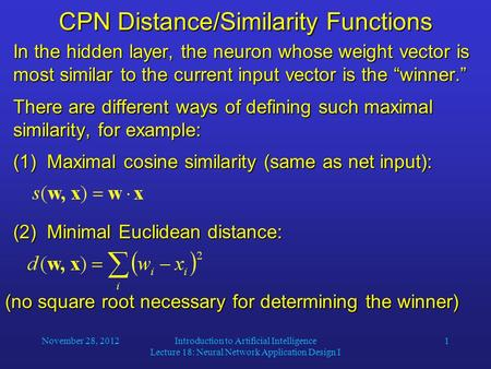 November 28, 2012Introduction to Artificial Intelligence Lecture 18: Neural Network Application Design I 1 CPN Distance/Similarity Functions In the hidden.