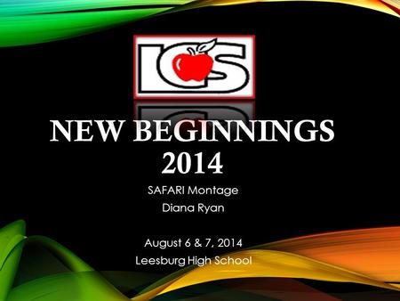 NEW BEGINNINGS 2014 SAFARI Montage Diana Ryan August 6 & 7, 2014 Leesburg High School.