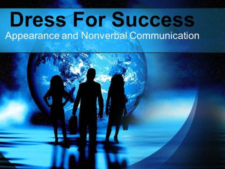 Dress For Success Appearance and Nonverbal Communication.