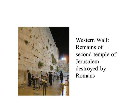 Western Wall: Remains of second temple of Jerusalem destroyed by Romans.