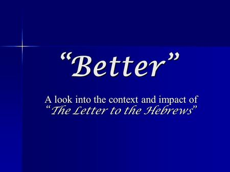 """Better"" A look into the context and impact of ""The Letter to the Hebrews"""