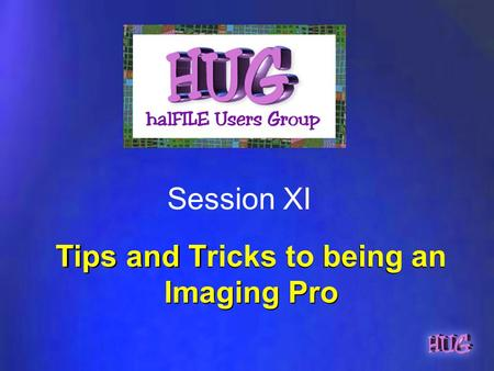 Tips and Tricks to being an Imaging Pro Session XI.