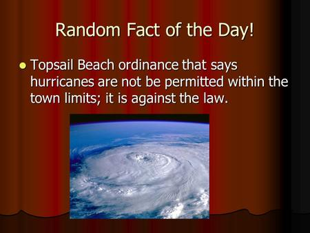 Random Fact of the Day! Topsail Beach ordinance that says hurricanes are not be permitted within the town limits; it is against the law. Topsail Beach.