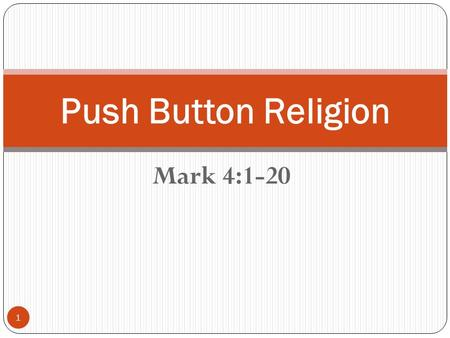 Mark 4:1-20 Push Button Religion 1. Mark 4:1-7 2 1 And he began again to teach by the sea side: and there was gathered unto him a great multitude, so.