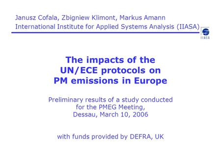 The impacts of the UN/ECE protocols on PM emissions in Europe Preliminary results of a study conducted for the PMEG Meeting, Dessau, March 10, 2006 with.