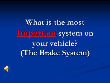What is the most Important system on your vehicle?