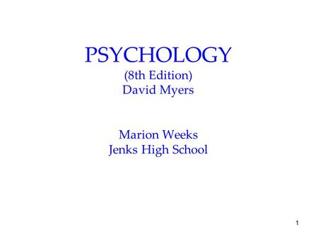 1 PSYCHOLOGY (8th Edition) David Myers Marion Weeks Jenks High School.