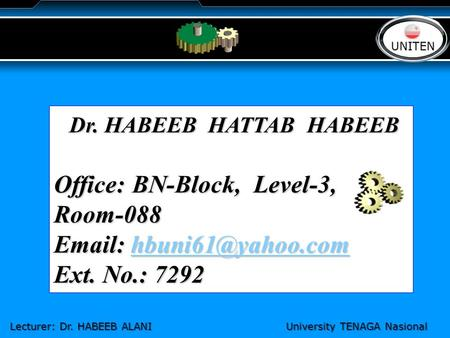 LOGO Dr. HABEEB HATTAB HABEEB Dr. HABEEB HATTAB HABEEB Office: BN-Block, Level-3, Room-088    Ext. No.: 7292 UNITEN.