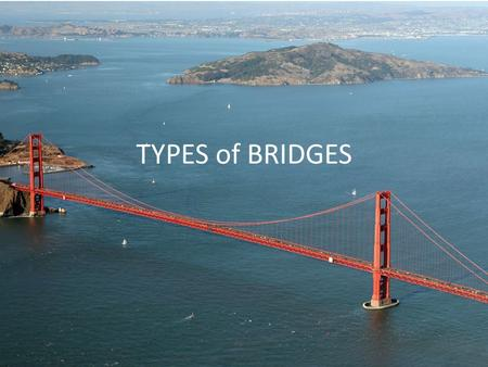 TYPES of BRIDGES. Beam Bridge - Consist of a beam/girder spanning the gap between two pillars.