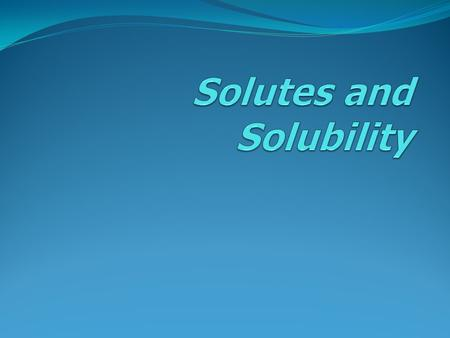Link to a set of 9 quick lessons about solutes and solubility:  hapter5/lesson1