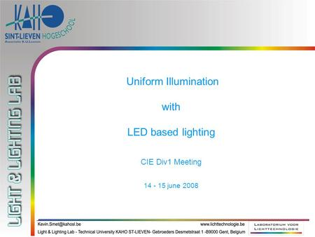 Uniform Illumination with LED based lighting CIE Div1 Meeting 14 - 15 june 2008.