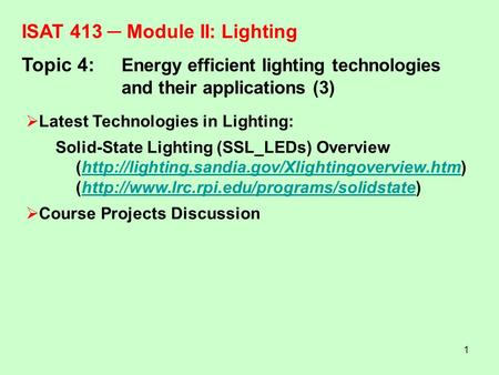 1 ISAT 413 ─ Module II:Lighting Topic 4: Energy efficient lighting technologies and their applications (3)  Latest Technologies in Lighting: Solid-State.