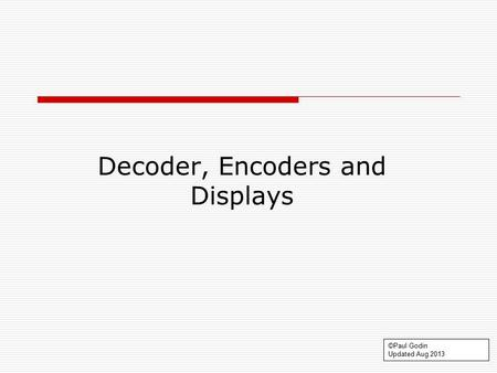 Decode 1.1 Decoder, Encoders and Displays ©Paul Godin Updated Aug 2013.