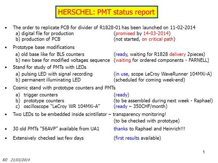 1 HERSCHEL: PMT status report The order to replicate PCB for divider of R1828-01 has been launched on 11-02-2014 a) digital file for production(promised.