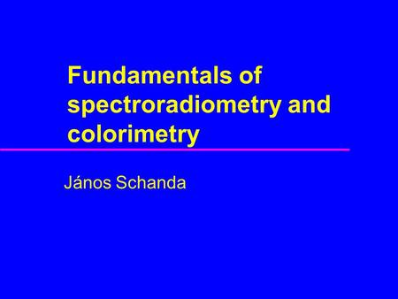 Fundamentals of spectroradiometry and colorimetry János Schanda.