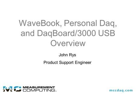 WaveBook, Personal Daq, and DaqBoard/3000 USB Overview John Rys Product Support Engineer.