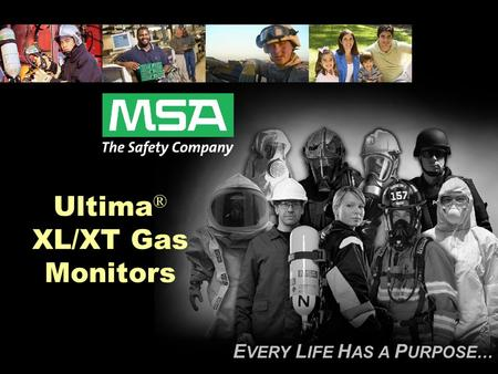 E VERY L IFE H AS A P URPOSE… Ultima ® XL/XT Gas Monitors.