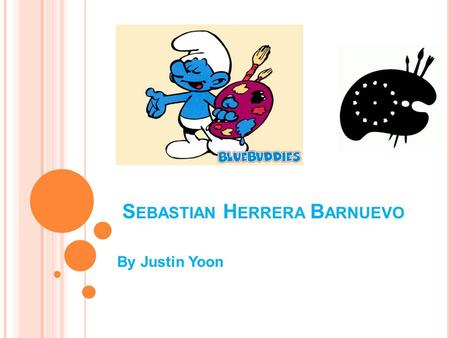 S EBASTIAN H ERRERA B ARNUEVO By Justin Yoon. I NTRODUCTION Sebastian Herrera Barnuevo is known to be a painter, architect, architect, sculptor and etcher.